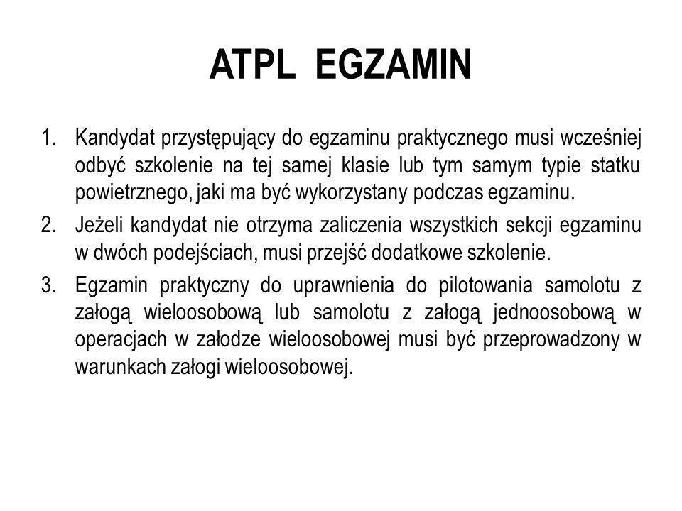 ATPL EGZAMIN 1.Kandydat przystępujący do egzaminu praktycznego musi wcześniej odbyć szkolenie na tej samej klasie lub tym samym typie statku powietrzn