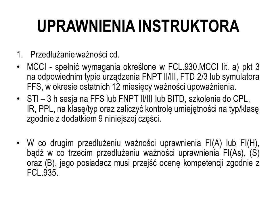 UPRAWNIENIA INSTRUKTORA 1.Przedłużanie ważności cd. MCCI - spełnić wymagania określone w FCL.930.MCCI lit. a) pkt 3 na odpowiednim typie urządzenia FN