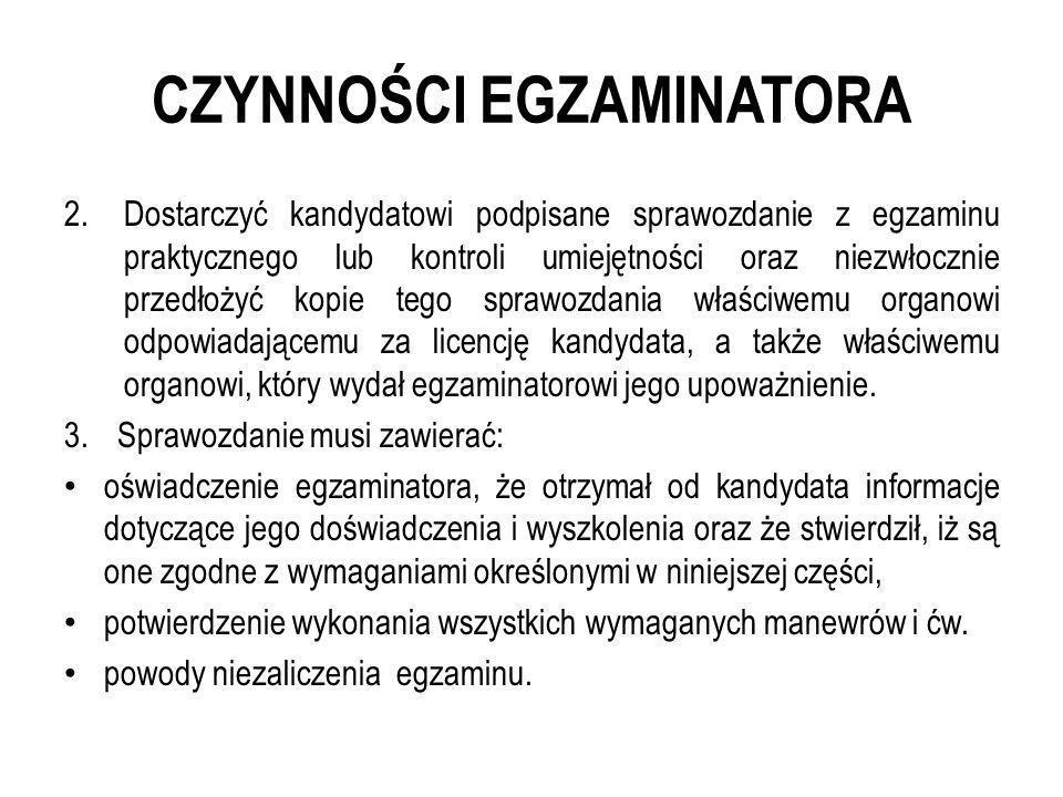 CZYNNOŚCI EGZAMINATORA 2.Dostarczyć kandydatowi podpisane sprawozdanie z egzaminu praktycznego lub kontroli umiejętności oraz niezwłocznie przedłożyć