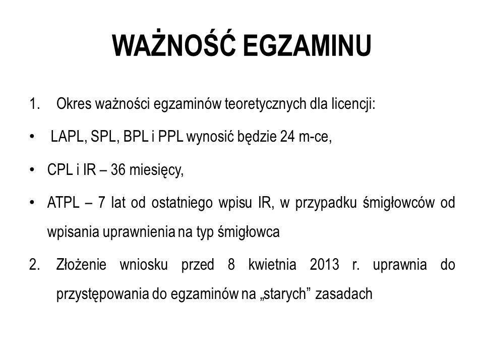 WAŻNOŚĆ EGZAMINU 1.Okres ważności egzaminów teoretycznych dla licencji: LAPL, SPL, BPL i PPL wynosić będzie 24 m-ce, CPL i IR – 36 miesięcy, ATPL – 7