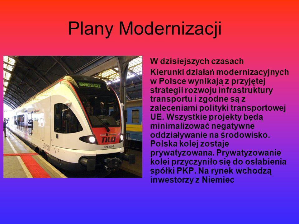 Plany Modernizacji W dzisiejszych czasach Kierunki działań modernizacyjnych w Polsce wynikają z przyjętej strategii rozwoju infrastruktury transportu