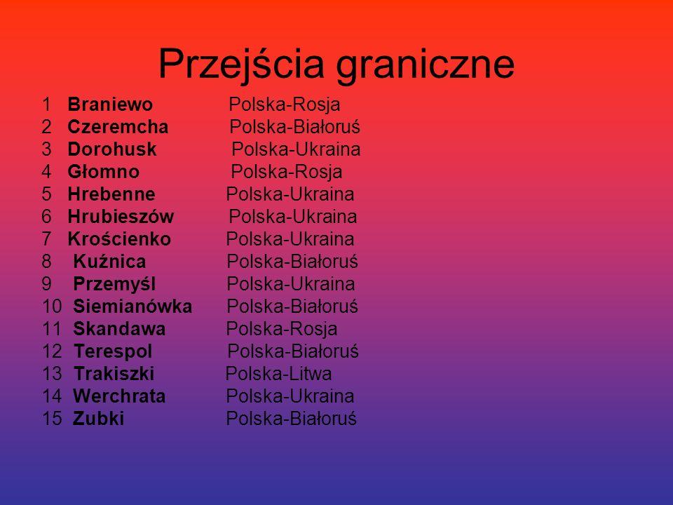 Przejścia graniczne 1 Braniewo Polska-Rosja 2 Czeremcha Polska-Białoruś 3 Dorohusk Polska-Ukraina 4 Głomno Polska-Rosja 5 Hrebenne Polska-Ukraina 6 Hr