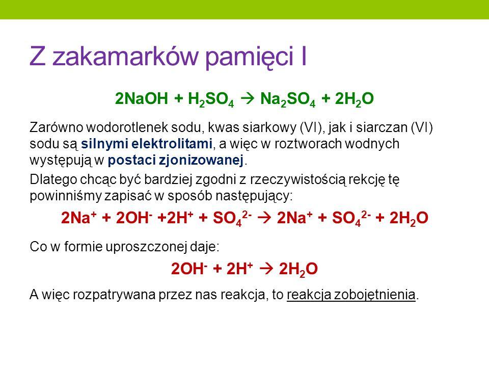2NaOH + H 2 SO 4 Na 2 SO 4 + 2H 2 O Zarówno wodorotlenek sodu, kwas siarkowy (VI), jak i siarczan (VI) sodu są silnymi elektrolitami, a więc w roztwor