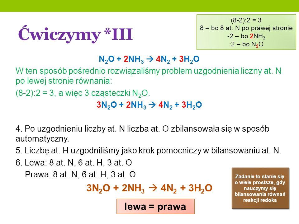 N 2 O + 2NH 3 4N 2 + 3H 2 O W ten sposób pośrednio rozwiązaliśmy problem uzgodnienia liczny at. N po lewej stronie równania: (8-2):2 = 3, a więc 3 czą