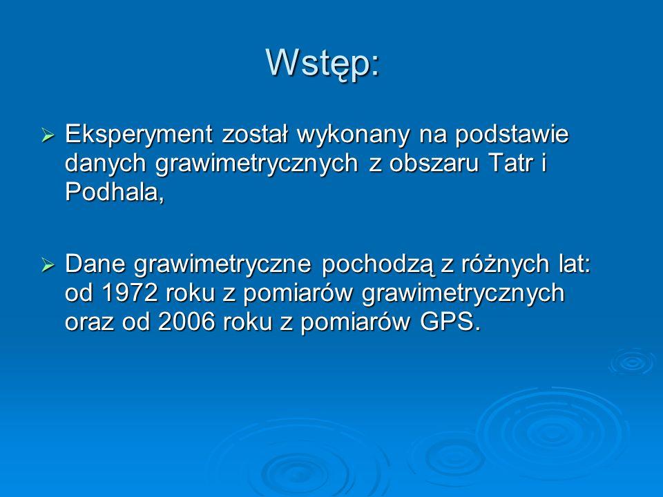 Wstęp: Eksperyment został wykonany na podstawie danych grawimetrycznych z obszaru Tatr i Podhala, Eksperyment został wykonany na podstawie danych graw
