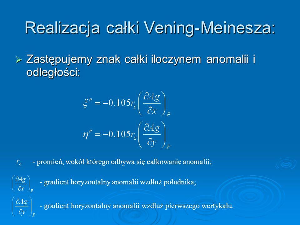 Realizacja całki Vening-Meinesza: Zastępujemy znak całki iloczynem anomalii i odległości: Zastępujemy znak całki iloczynem anomalii i odległości: - pr