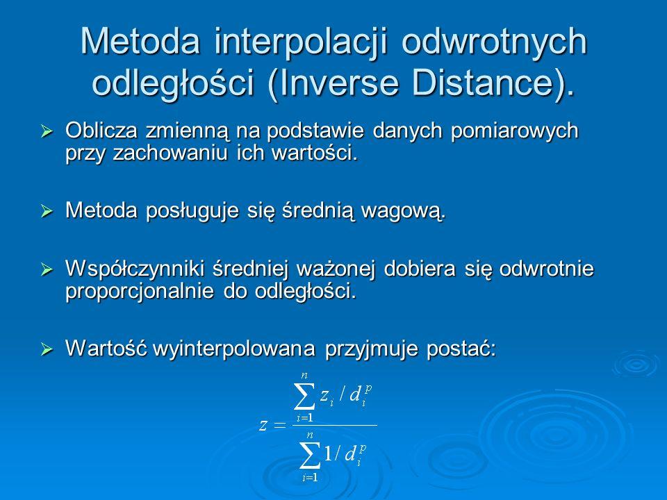 Metoda interpolacji odwrotnych odległości (Inverse Distance). Oblicza zmienną na podstawie danych pomiarowych przy zachowaniu ich wartości. Oblicza zm