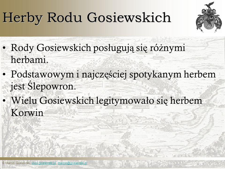 © Marcin Gosiewski, www.gosiewski.pl, marcin@gosiewski.plwww.gosiewski.plmarcin@gosiewski.pl Herby Rodu Gosiewskich Rody Gosiewskich pos ł uguj ą si ę