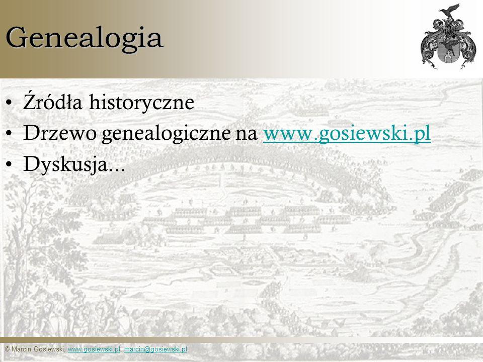 © Marcin Gosiewski, www.gosiewski.pl, marcin@gosiewski.plwww.gosiewski.plmarcin@gosiewski.plGenealogia Ź ród ł a historyczne Drzewo genealogiczne na w