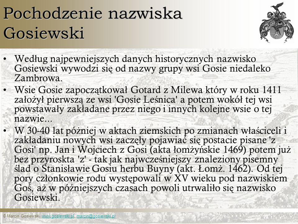 © Marcin Gosiewski, www.gosiewski.pl, marcin@gosiewski.plwww.gosiewski.plmarcin@gosiewski.pl Pochodzenie nazwiska Gosiewski Wed ł ug najpewniejszych d