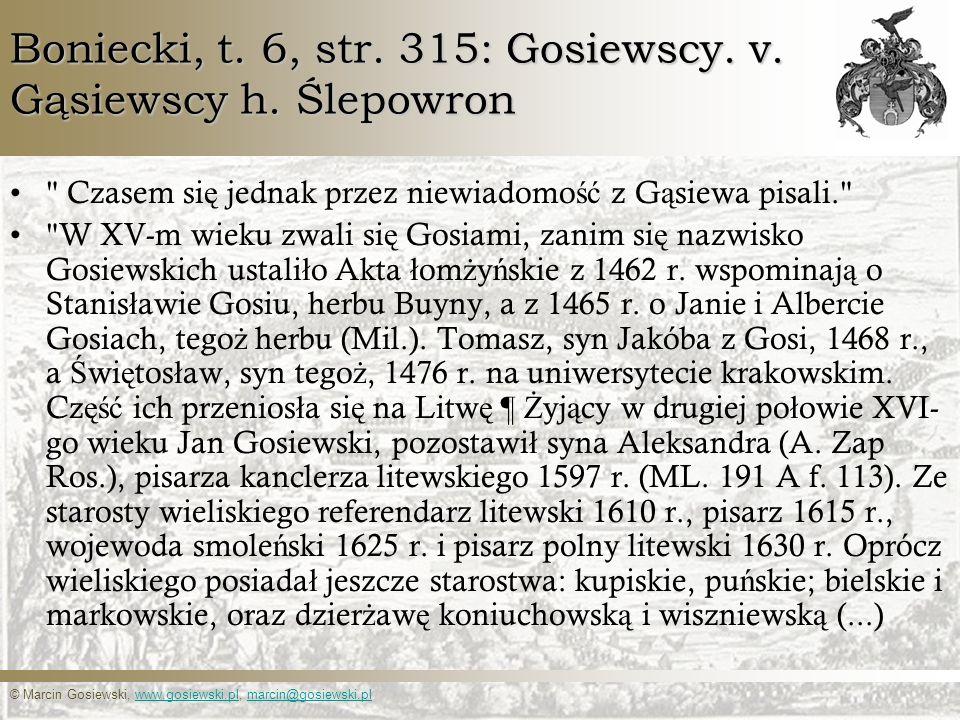 © Marcin Gosiewski, www.gosiewski.pl, marcin@gosiewski.plwww.gosiewski.plmarcin@gosiewski.pl Boniecki, t. 6, str. 315: Gosiewscy. v. Gąsiewscy h. Ślep