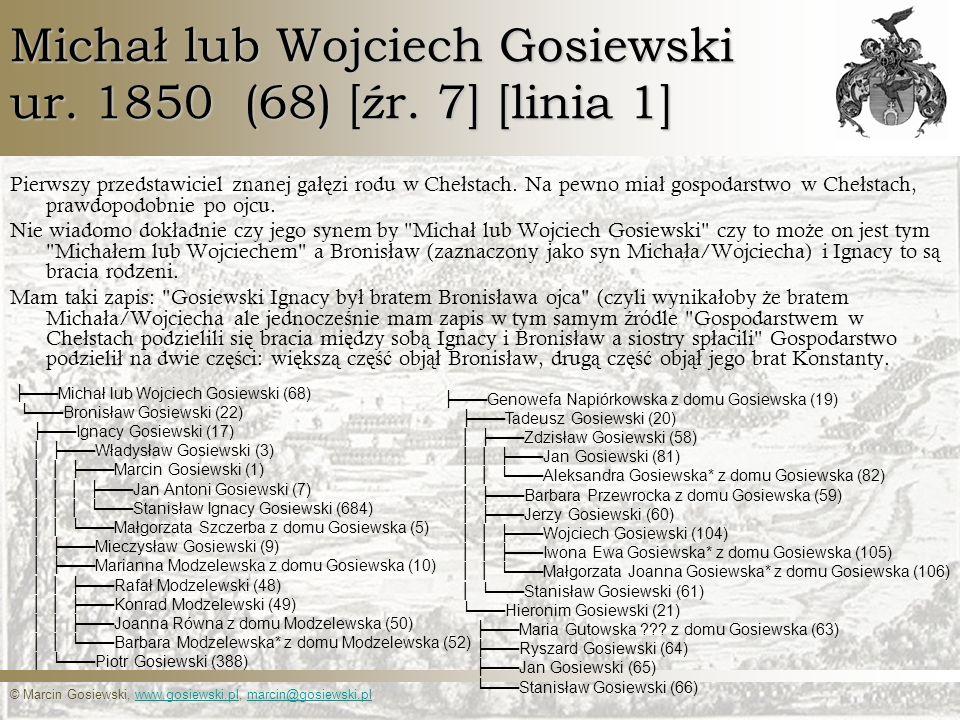 © Marcin Gosiewski, www.gosiewski.pl, marcin@gosiewski.plwww.gosiewski.plmarcin@gosiewski.pl Michał lub Wojciech Gosiewski ur. 1850 (68) [źr. 7] [lini