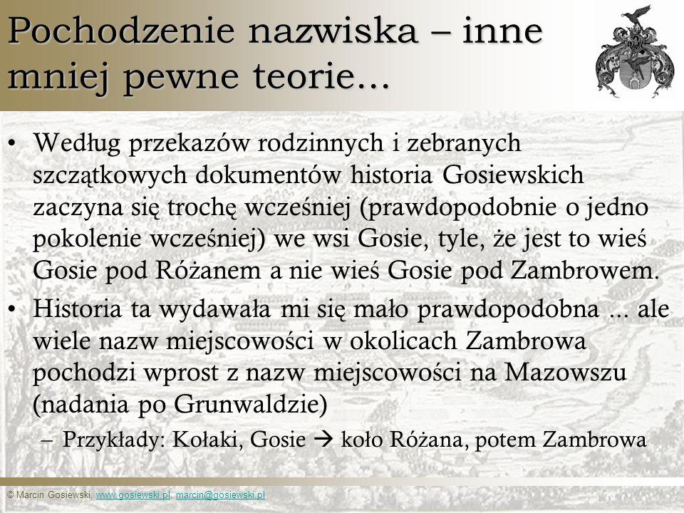 © Marcin Gosiewski, www.gosiewski.pl, marcin@gosiewski.plwww.gosiewski.plmarcin@gosiewski.pl Pochodzenie nazwiska – inne mniej pewne teorie... Wed ł u