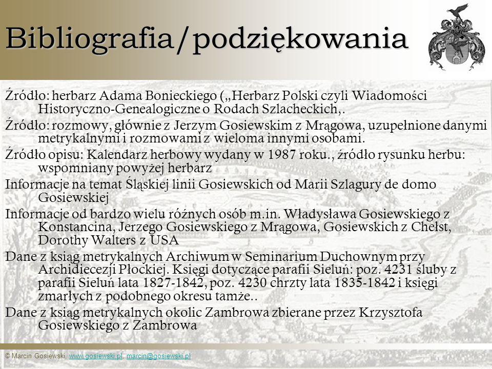 © Marcin Gosiewski, www.gosiewski.pl, marcin@gosiewski.plwww.gosiewski.plmarcin@gosiewski.plBibliografia/podziękowania Ź ród ł o: herbarz Adama Boniec