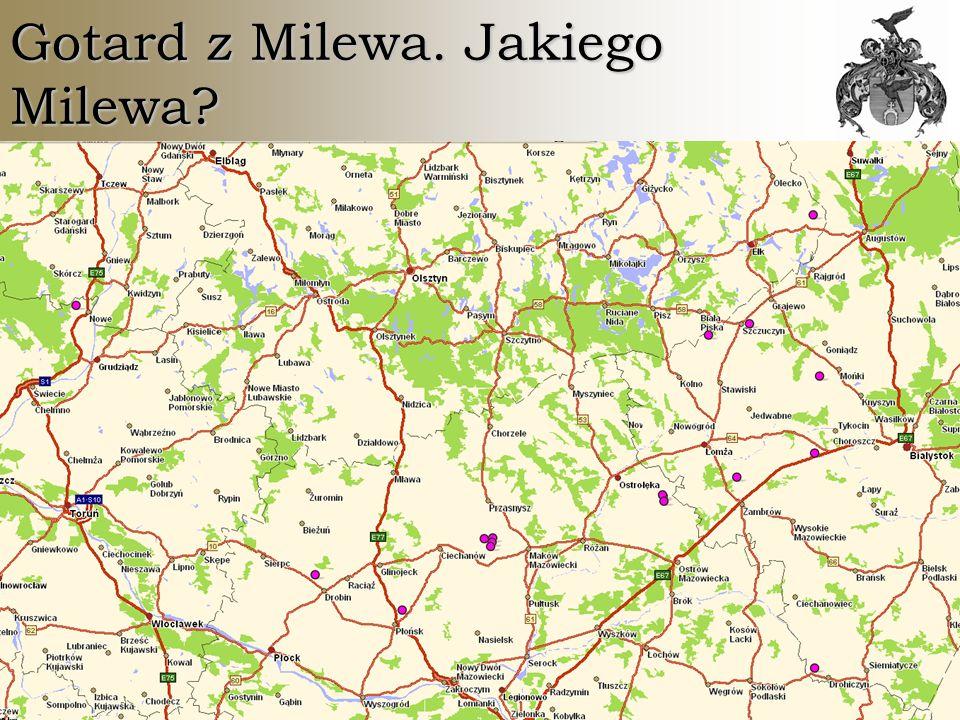 © Marcin Gosiewski, www.gosiewski.pl, marcin@gosiewski.plwww.gosiewski.plmarcin@gosiewski.pl Gotard z Milewa. Jakiego Milewa?