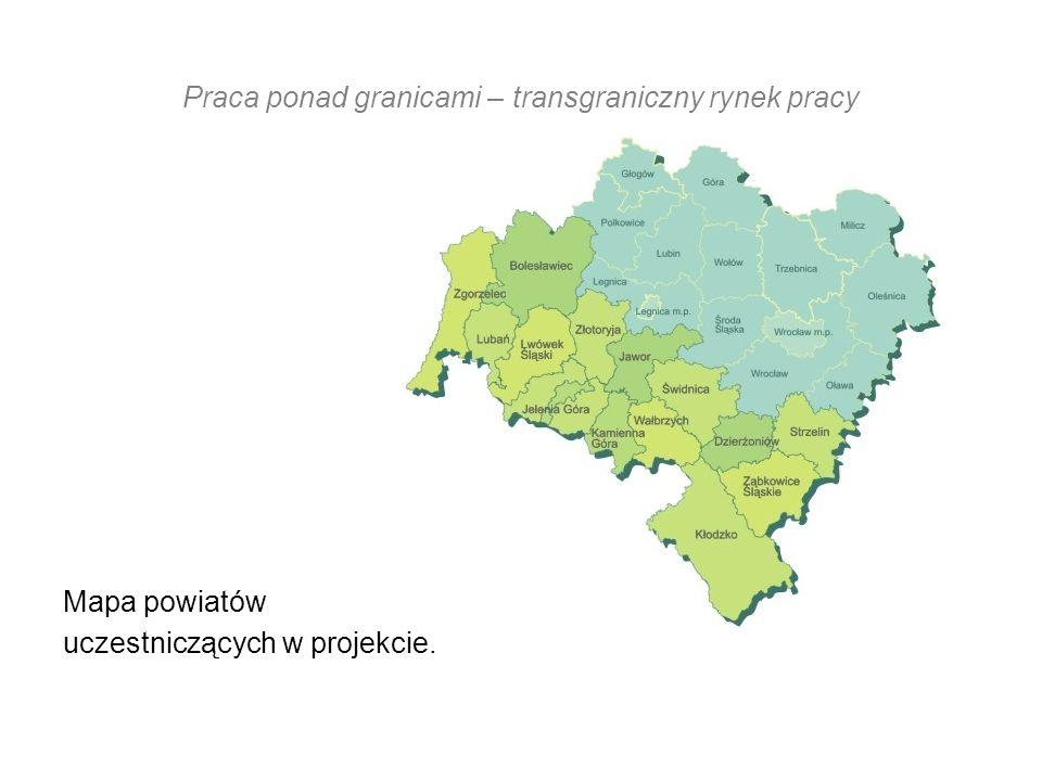 Praca ponad granicami – transgraniczny rynek pracy Mapa powiatów uczestniczących w projekcie.
