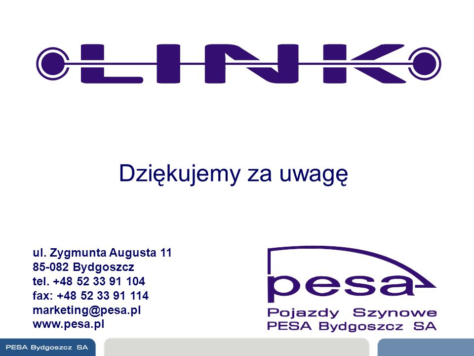 Dziękujemy za uwagę ul. Zygmunta Augusta 11 85-082 Bydgoszcz tel. +48 52 33 91 104 fax: +48 52 33 91 114 marketing@pesa.pl www.pesa.pl
