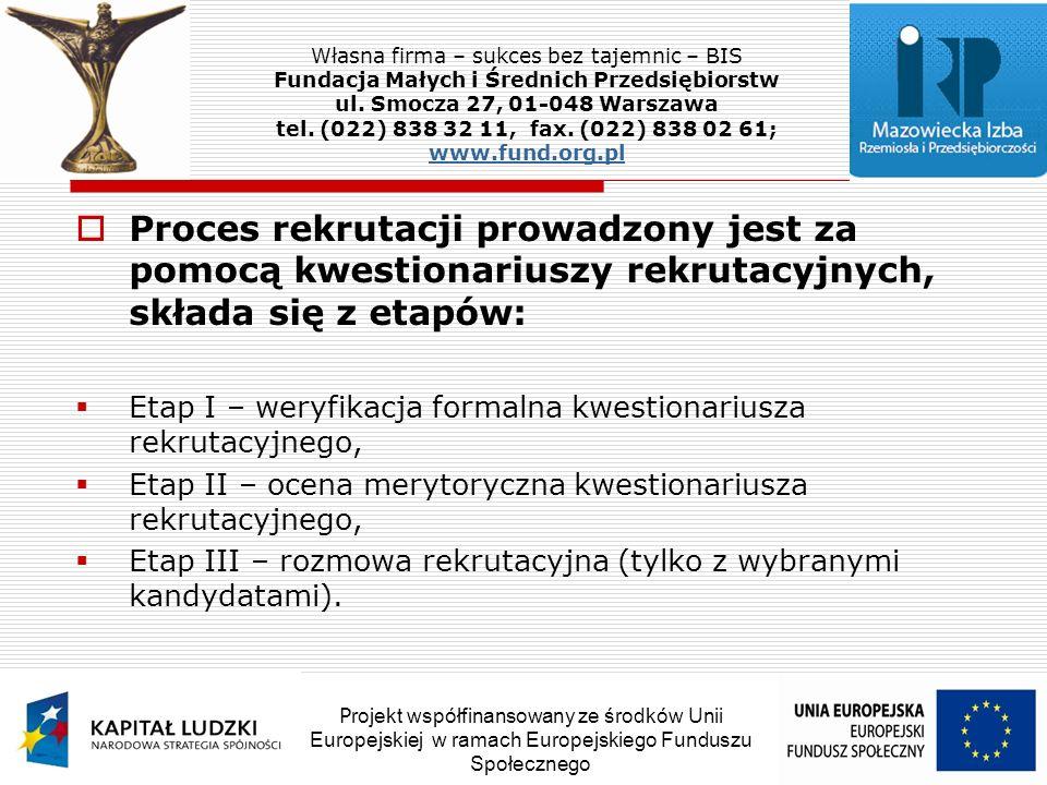 Proces rekrutacji prowadzony jest za pomocą kwestionariuszy rekrutacyjnych, składa się z etapów: Etap I – weryfikacja formalna kwestionariusza rekrutacyjnego, Etap II – ocena merytoryczna kwestionariusza rekrutacyjnego, Etap III – rozmowa rekrutacyjna (tylko z wybranymi kandydatami).