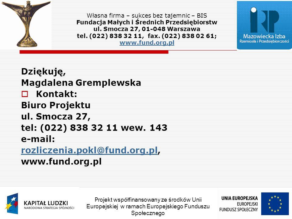 Dziękuję, Magdalena Gremplewska Kontakt: Biuro Projektu ul.