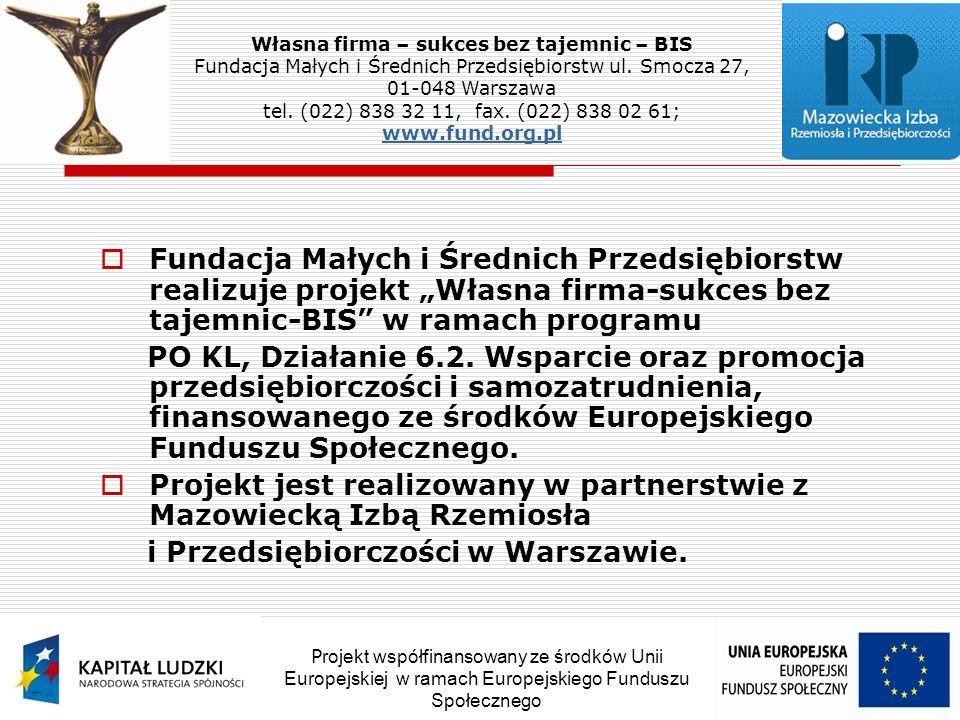 Fundacja Małych i Średnich Przedsiębiorstw realizuje projekt Własna firma-sukces bez tajemnic-BIS w ramach programu PO KL, Działanie 6.2.