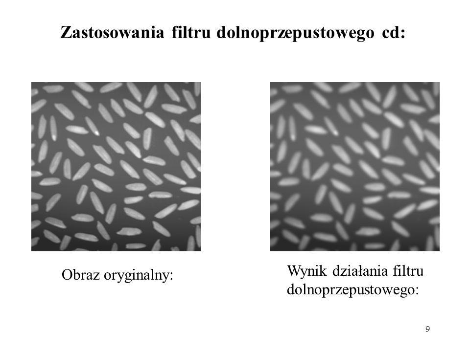 9 Wynik działania filtru dolnoprzepustowego: Zastosowania filtru dolnoprzepustowego cd: Obraz oryginalny: