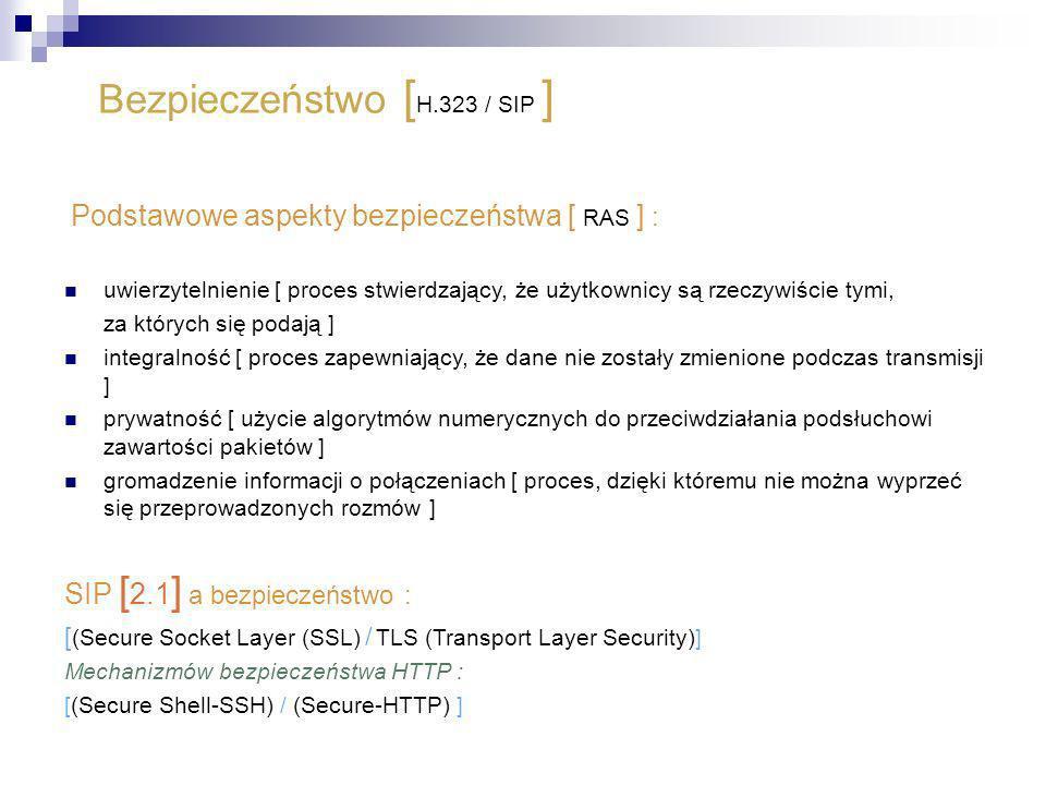 Bezpieczeństwo [ H.323 / SIP ] Podstawowe aspekty bezpieczeństwa [ RAS ] : uwierzytelnienie [ proces stwierdzający, że użytkownicy są rzeczywiście tym