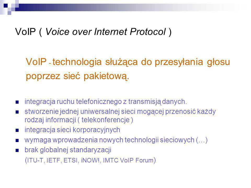VoIP ( Voice over Internet Protocol ) VoIP - technologia służąca do przesyłania głosu poprzez sieć pakietową. integracja ruchu telefonicznego z transm