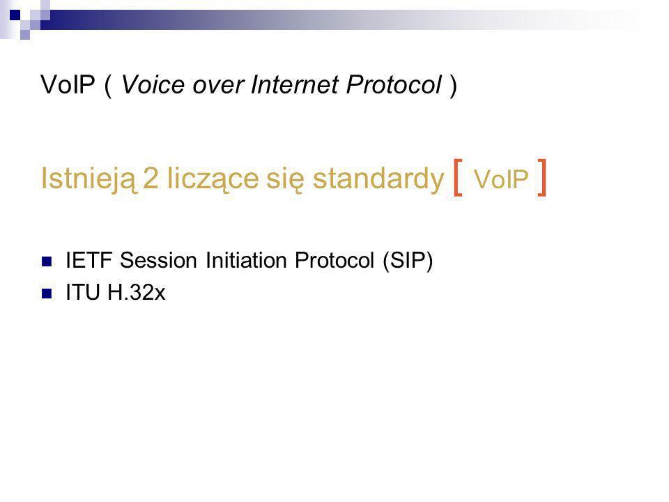 Istnieją 2 liczące się standardy [ VoIP ] IETF Session Initiation Protocol (SIP) ITU H.32x