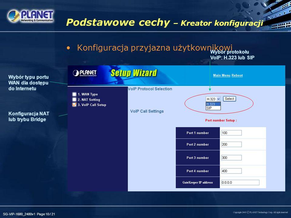 SG-VIP-1680_2480v1 Page 10 / 21 Podstawowe cechy – Kreator konfiguracji Konfiguracja przyjazna użytkownikowi Wybór typu portu WAN dla dostępu do Inter