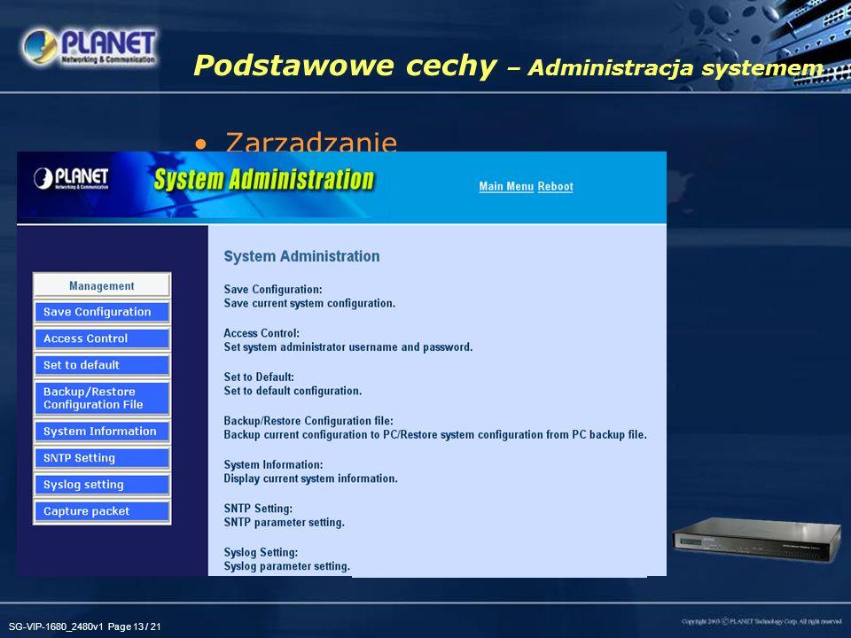 SG-VIP-1680_2480v1 Page 13 / 21 Podstawowe cechy – Administracja systemem Zarządzanie –Zapisanie konfiguracji –Kontrola dostępu –Przywrócenie ustawień