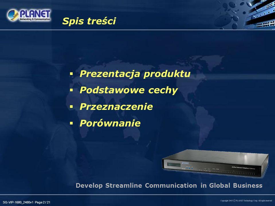 SG-VIP-1680_2480v1 Page 2 / 21 Prezentacja produktu Podstawowe cechy Przeznaczenie Porównanie Spis treści Develop Streamline Communication in Global B