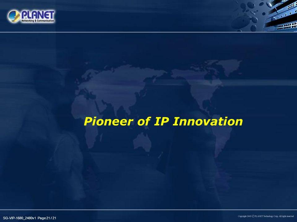 SG-VIP-1680_2480v1 Page 21 / 21 Pioneer of IP Innovation