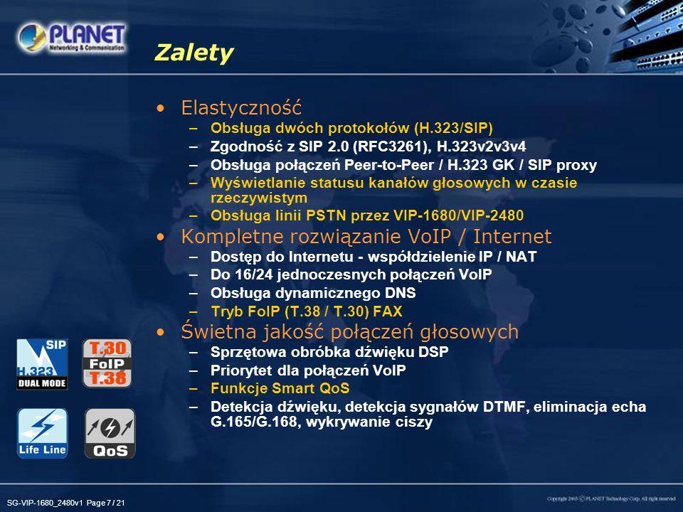 SG-VIP-1680_2480v1 Page 7 / 21 Zalety Elastyczność –Obsługa dwóch protokołów (H.323/SIP) –Zgodność z SIP 2.0 (RFC3261), H.323v2v3v4 –Obsługa połączeń