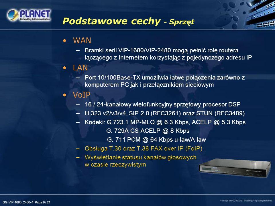 SG-VIP-1680_2480v1 Page 9 / 21 Podstawowe cechy - Sprzęt WAN –Bramki serii VIP-1680/VIP-2480 mogą pełnić rolę routera łączącego z Internetem korzystaj