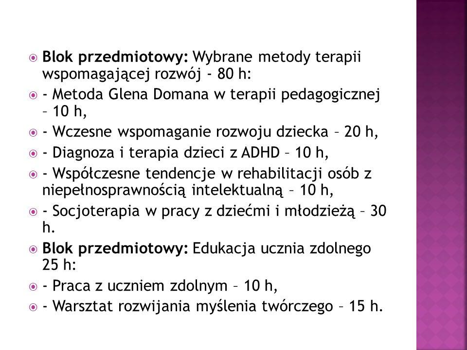 Blok przedmiotowy: Wybrane metody terapii wspomagającej rozwój - 80 h: - Metoda Glena Domana w terapii pedagogicznej – 10 h, - Wczesne wspomaganie roz