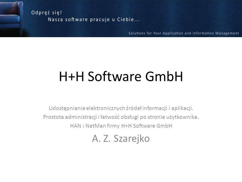 H+H Software GmbH Udostępnianie elektronicznych źródeł informacji i aplikacji. Prostota administracji i łatwość obsługi po stronie użytkownika. HAN i