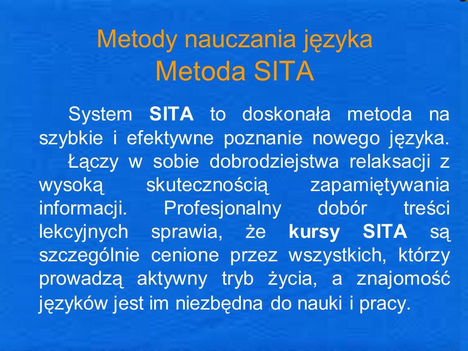 Metody nauczania języka Metoda SITA System SITA to doskonała metoda na szybkie i efektywne poznanie nowego języka. Łączy w sobie dobrodziejstwa relaks