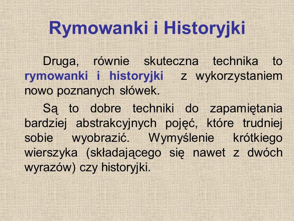 Rymowanki i Historyjki Druga, równie skuteczna technika to rymowanki i historyjki z wykorzystaniem nowo poznanych słówek. Są to dobre techniki do zapa