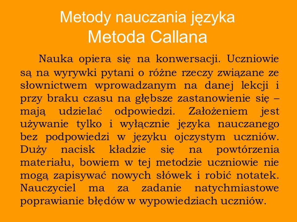 Metody nauczania języka Metoda Callana Nauka opiera się na konwersacji. Uczniowie są na wyrywki pytani o różne rzeczy związane ze słownictwem wprowadz