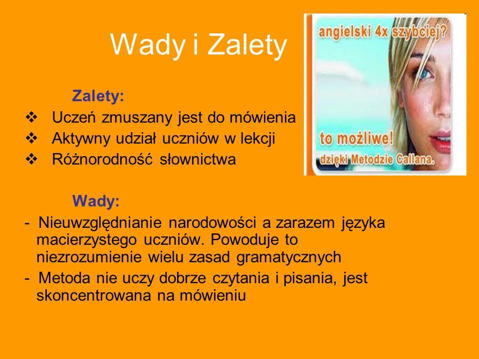 Wady i Zalety Zalety: Uczeń zmuszany jest do mówienia Aktywny udział uczniów w lekcji Różnorodność słownictwa Wady: - Nieuwzględnianie narodowości a z
