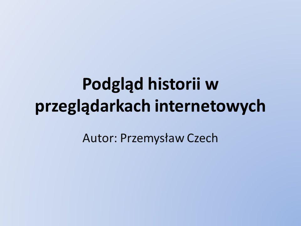 Podgląd historii w przeglądarkach internetowych Autor: Przemysław Czech