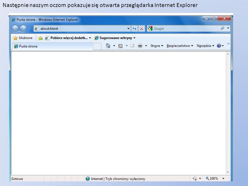 Następnie naszym oczom pokazuje się otwarta przeglądarka Internet Explorer