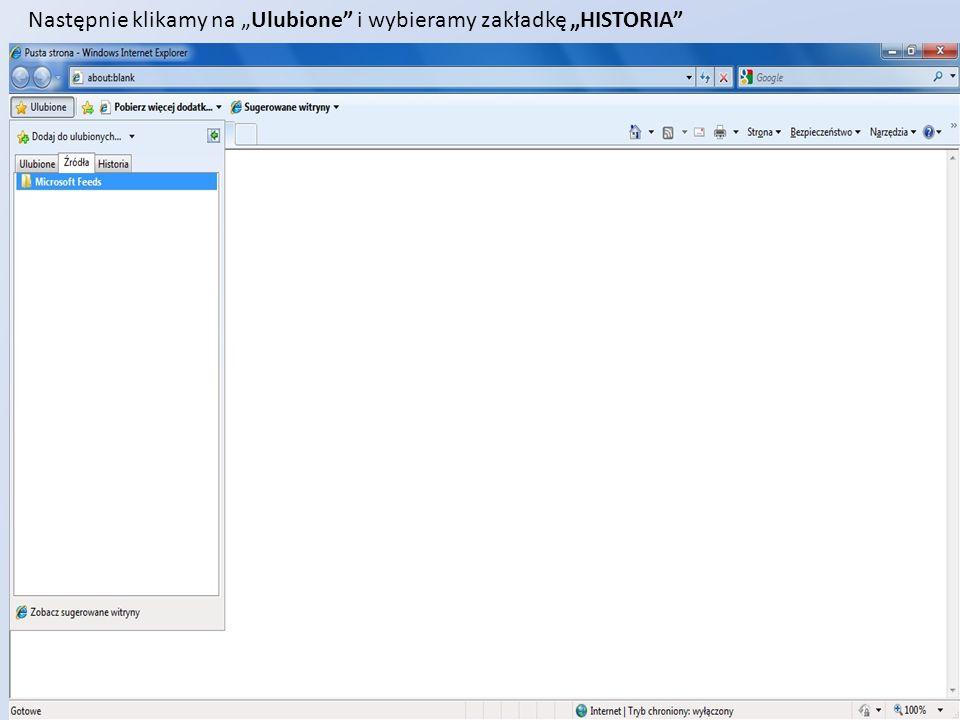 Klikamy dwa razy lewym przyciskiem myszy na oznaczoną ikonę: Następnie klikamy na MENU i Historia (CTRL+SHIFT+H)