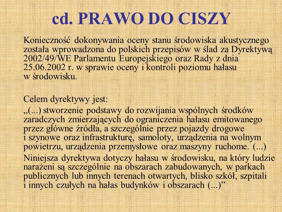 cd. PRAWO DO CISZY Konieczność dokonywania oceny stanu środowiska akustycznego została wprowadzona do polskich przepisów w ślad za Dyrektywą 2002/49/W