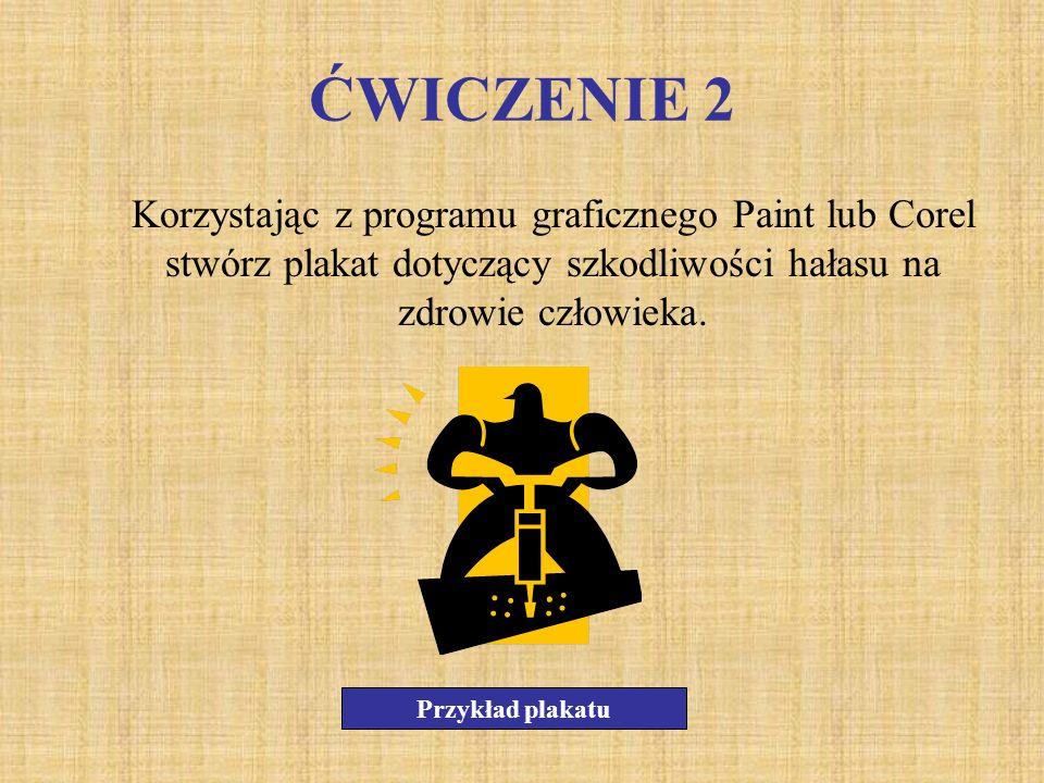 ĆWICZENIE 2 Korzystając z programu graficznego Paint lub Corel stwórz plakat dotyczący szkodliwości hałasu na zdrowie człowieka. Przykład plakatu