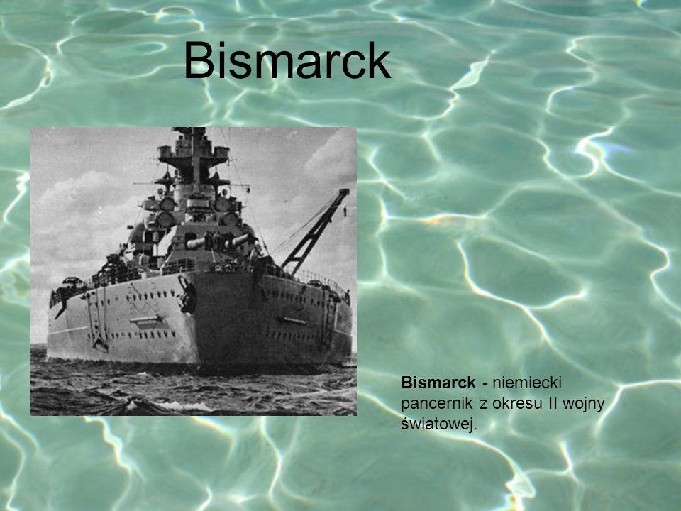Bismarck - niemiecki pancernik z okresu II wojny światowej. Bismarck