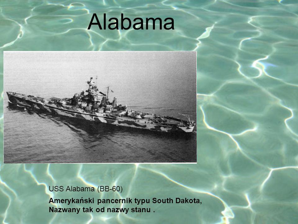 USS Alabama (BB-60) Amerykański pancernik typu South Dakota, Nazwany tak od nazwy stanu. Alabama