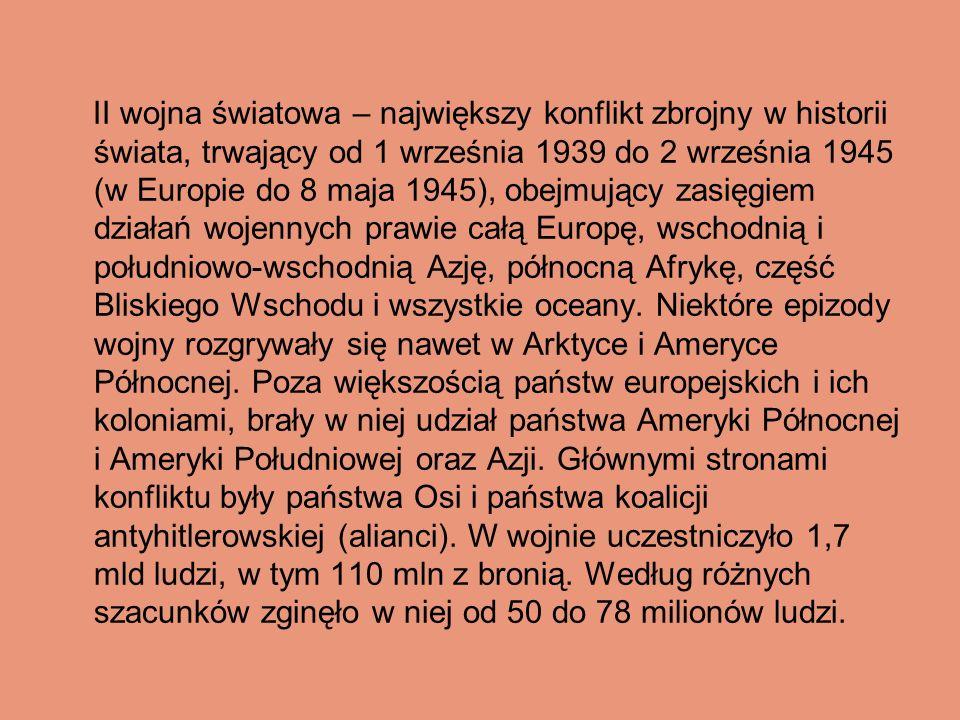 II wojna światowa – największy konflikt zbrojny w historii świata, trwający od 1 września 1939 do 2 września 1945 (w Europie do 8 maja 1945), obejmują