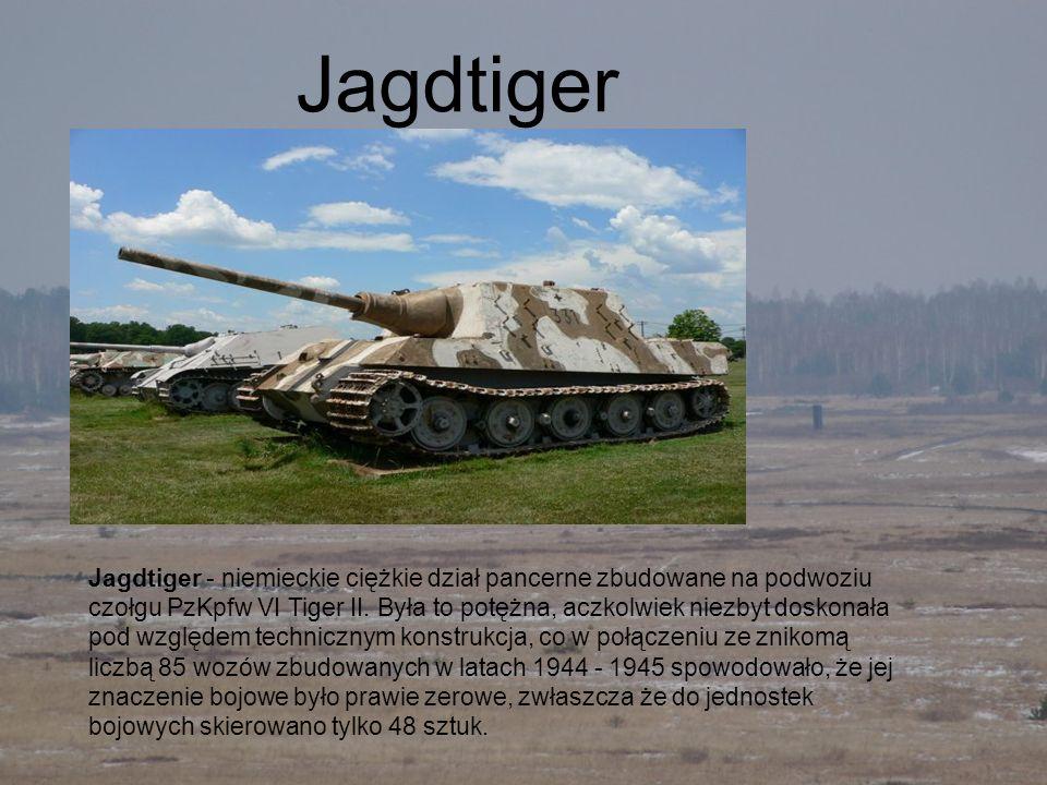 Jagdtiger - niemieckie ciężkie dział pancerne zbudowane na podwoziu czołgu PzKpfw VI Tiger II. Była to potężna, aczkolwiek niezbyt doskonała pod wzglę