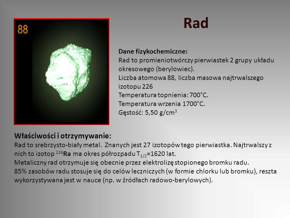 Rad Dane fizykochemiczne: Rad to promieniotwórczy pierwiastek 2 grupy układu okresowego (berylowiec). Liczba atomowa 88, liczba masowa najtrwalszego i